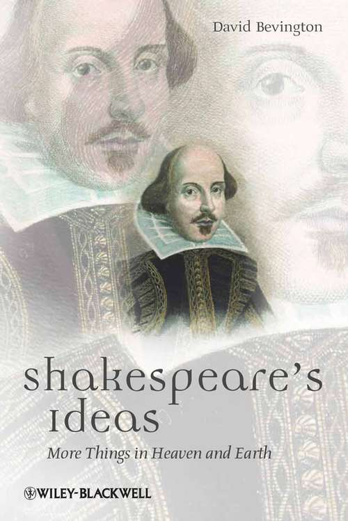 Shakespeare's Ideas: More Things in Heaven and Earth (Blackwell Great Minds #36)