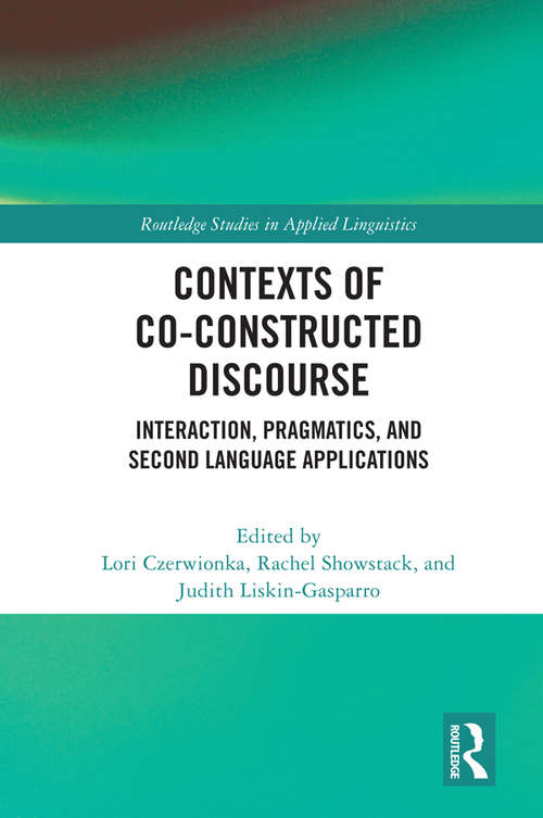 Contexts of Co-Constructed Discourse: Interaction, Pragmatics, and Second Language Applications (Routledge Studies in Applied Linguistics)