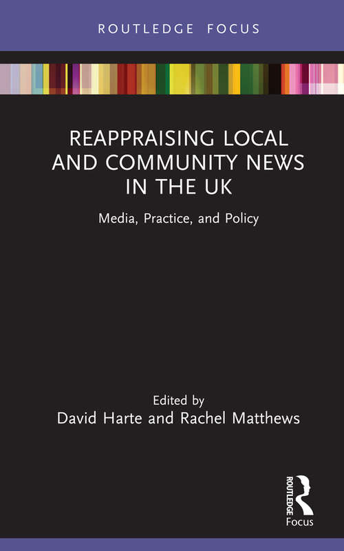Reappraising Local and Community News in the UK: Media, Practice, and Policy (Disruptions)