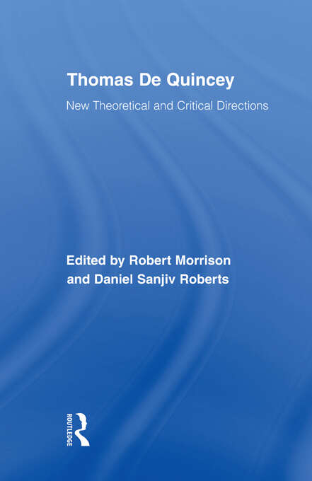Thomas De Quincey: New Theoretical and Critical Directions (Routledge Studies in Romanticism)