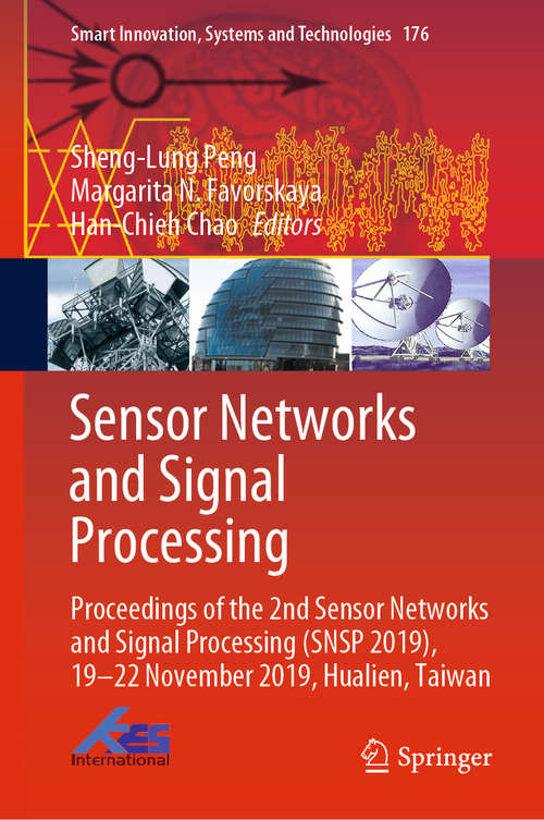 Sensor Networks and Signal Processing: Proceedings of the 2nd Sensor Networks and Signal Processing (SNSP 2019), 19-22 November 2019, Hualien, Taiwan (Smart Innovation, Systems and Technologies #176)