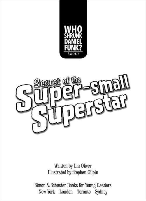 Secret of the Super-small Superstar (Who Shrunk Daniel Funk? #4)