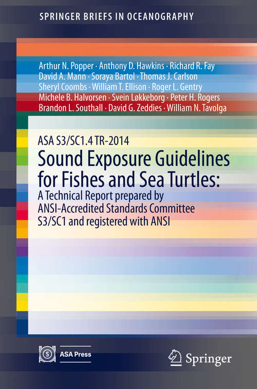 ASA S3/SC1.4 TR-2014 Sound Exposure Guidelines for Fishes and Sea Turtles: A Technical Report Prepared By Ansi-accredited Standards Committee S3/sc1 And Registered With Ansi (SpringerBriefs in Oceanography)