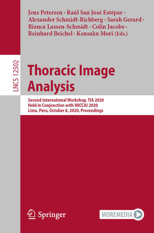 Thoracic Image Analysis: Second International Workshop, TIA 2020, Held in Conjunction with MICCAI 2020, Lima, Peru, October 8, 2020, Proceedings (Lecture Notes in Computer Science #12502)