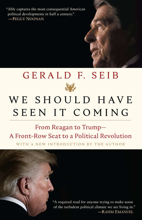 We Should Have Seen It Coming: From Reagan to Trump--A Front-Row Seat to a Political Revolution