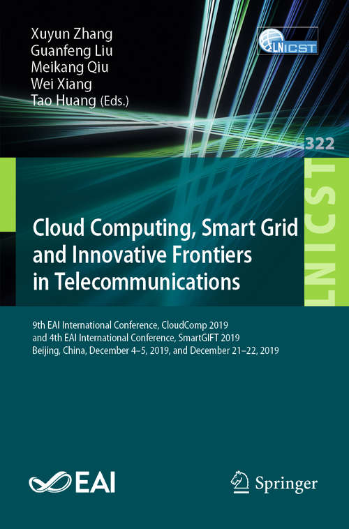 Cloud Computing, Smart Grid and Innovative Frontiers in Telecommunications: 9th EAI International Conference, CloudComp 2019, and 4th EAI International Conference, SmartGIFT 2019, Beijing, China, December 4-5, 2019, and December 21-22, 2019 (Lecture Notes of the Institute for Computer Sciences, Social Informatics and Telecommunications Engineering #322)