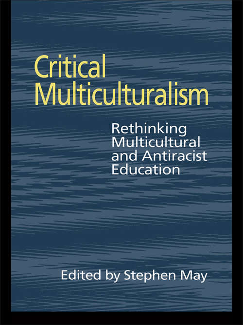 Critical Multiculturalism: Rethinking Multicultural and Antiracist Education (Social Research And Educational Studies)