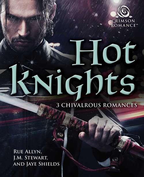 Hot Knights: 3 Chivalrous Romances