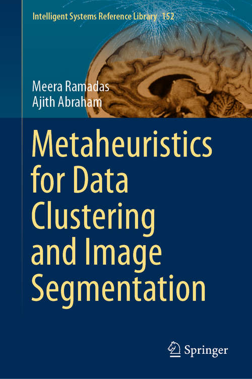 Metaheuristics for Data Clustering and Image Segmentation (Intelligent Systems Reference Library #152)