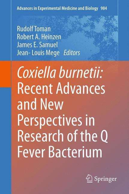 Coxiella burnetii: Recent Advances And New Perspectives In Research Of The Q Fever Bacterium (Advances in Experimental Medicine and Biology #984)
