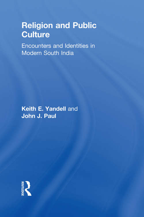 Religion and Public Culture: Encounters and Identities in Modern South India