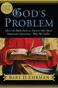 God's Problem: How the Bible Fails to Answer Our Most Important Question--Why We Suffer (G - Reference, Information And Interdisciplinary Subjects Ser.)