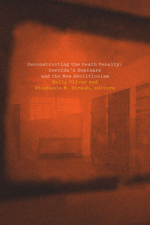 Deconstructing the Death Penalty: Derrida's Seminars and the New Abolitionism