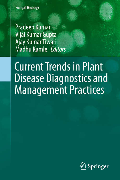 Current Trends in Plant Disease Diagnostics and Management Practices (Fungal Biology #0)
