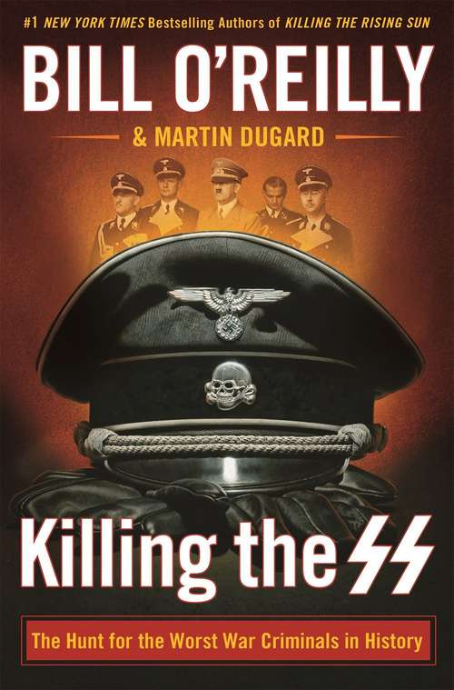 Killing The SS: The Hunt for the Worst War Criminals in History (Bill O'Reilly's Killing Ser.)