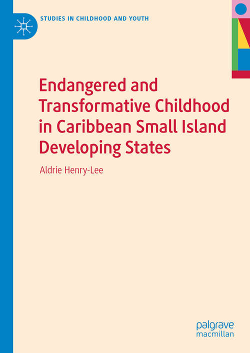 Endangered and Transformative Childhood in Caribbean Small Island Developing States (Studies in Childhood and Youth)