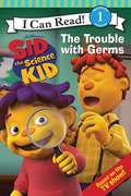 Sid the Science Kid: The Trouble with Germs (I Can Read! #Level 1)