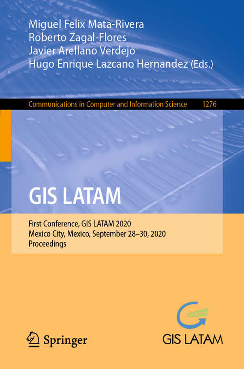 GIS LATAM: First Conference, GIS LATAM 2020, Mexico City, Mexico, September 28–30, 2020, Proceedings (Communications in Computer and Information Science #1276)