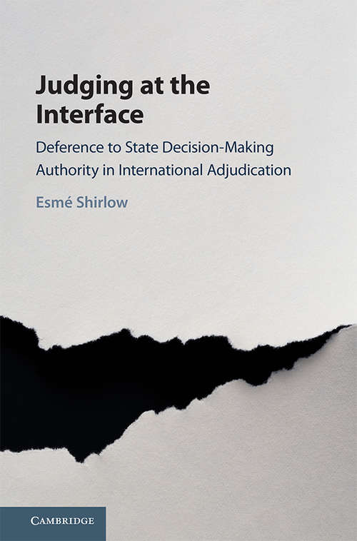 Judging at the Interface: Deference to State Decision-Making Authority in International Adjudication