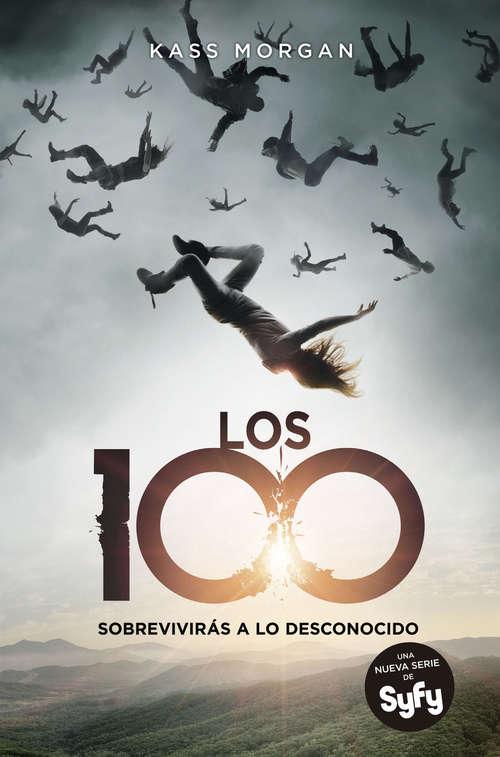 Los 100: Sobreviviras a lo desconocido (Los 100 #1)