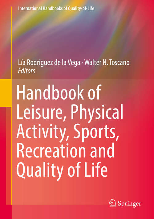 Handbook of Leisure, Physical Activity, Sports, Recreation and Quality of Life (International Handbooks Of Quality-of-life Ser.)