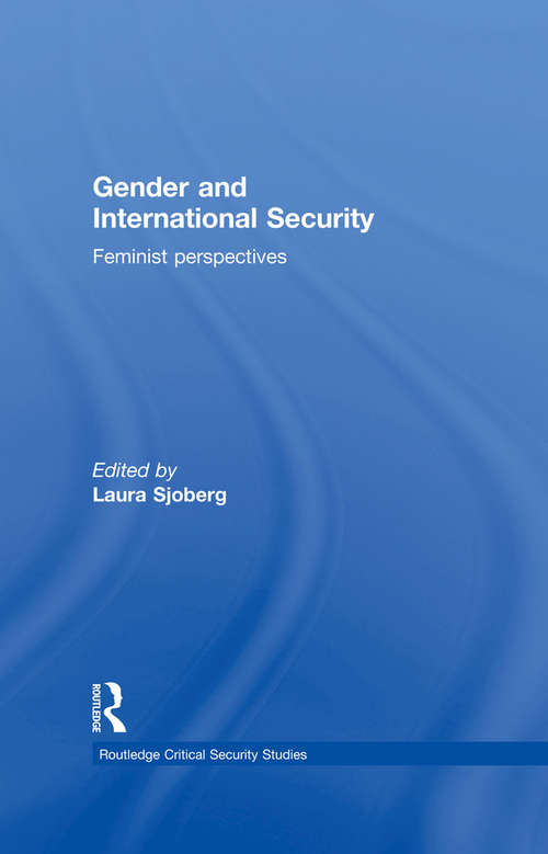 Gender and International Security: Feminist Perspectives (Routledge Critical Security Studies #17)