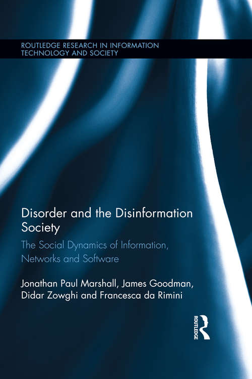 Disorder and the Disinformation Society: The Social Dynamics of Information, Networks and Software (Routledge Research in Information Technology and Society)