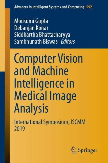 Computer Vision and Machine Intelligence in Medical Image Analysis: International Symposium, ISCMM 2019 (Advances in Intelligent Systems and Computing #992)