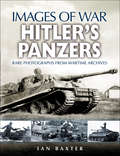 Hitler's Panzers: Rare Photographs from Wartime Archives (Images of War)