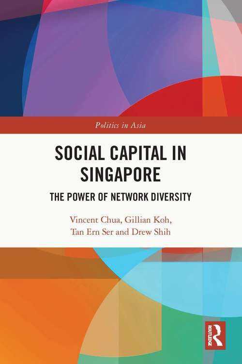 Social Capital in Singapore: The Power of Network Diversity (Politics in Asia)