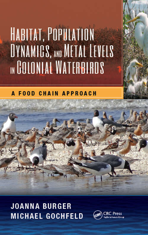 Habitat, Population Dynamics, and Metal Levels in Colonial Waterbirds: A Food Chain Approach (Crc Marine Science Ser.)