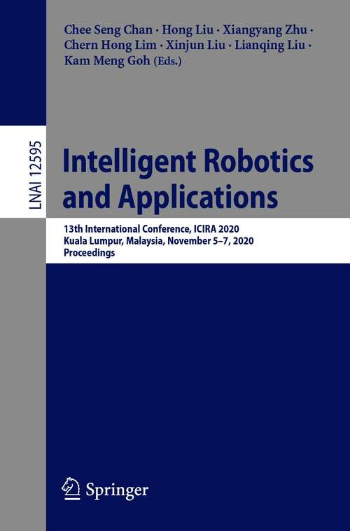 Intelligent Robotics and Applications: 13th International Conference, ICIRA 2020, Kuala Lumpur, Malaysia, November 5–7, 2020, Proceedings (Lecture Notes in Computer Science #12595)