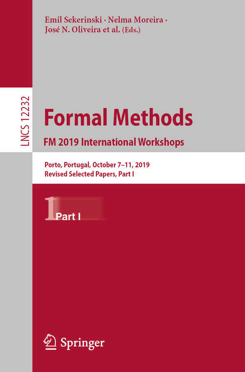 Formal Methods. FM 2019 International Workshops: Porto, Portugal, October 7–11, 2019, Revised Selected Papers, Part I (Lecture Notes in Computer Science #12232)