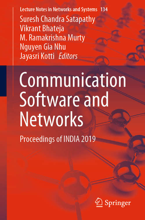 Communication Software and Networks: Proceedings of INDIA 2019 (Lecture Notes in Networks and Systems #134)