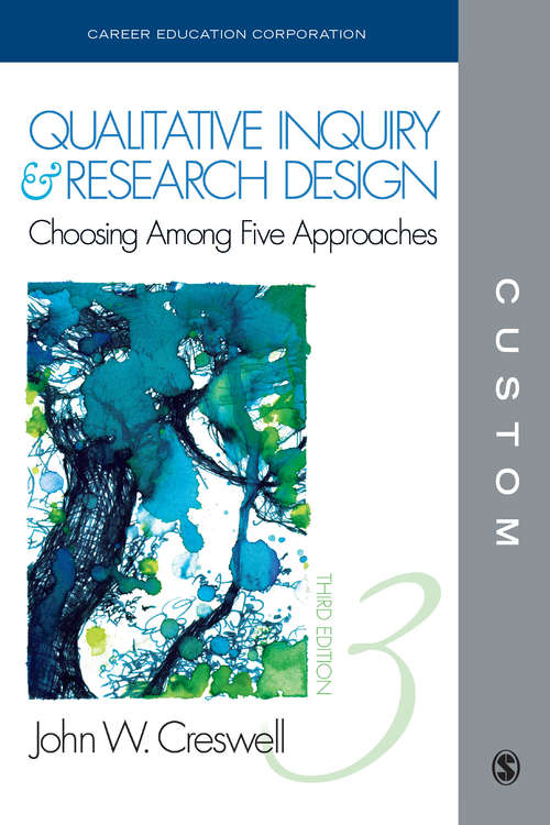 Qualitative Inquiry and Research Design: Choosing Among Five Approaches (Custom CEC Third Edition)