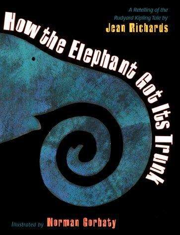 How the Elephant Got Its Trunk: A Retelling of the Rudyard Kipling Tale