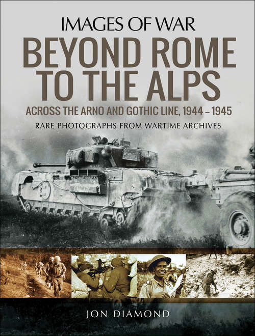 Beyond Rome to the Alps: Across the Arno and Gothic Line, 1944–1945