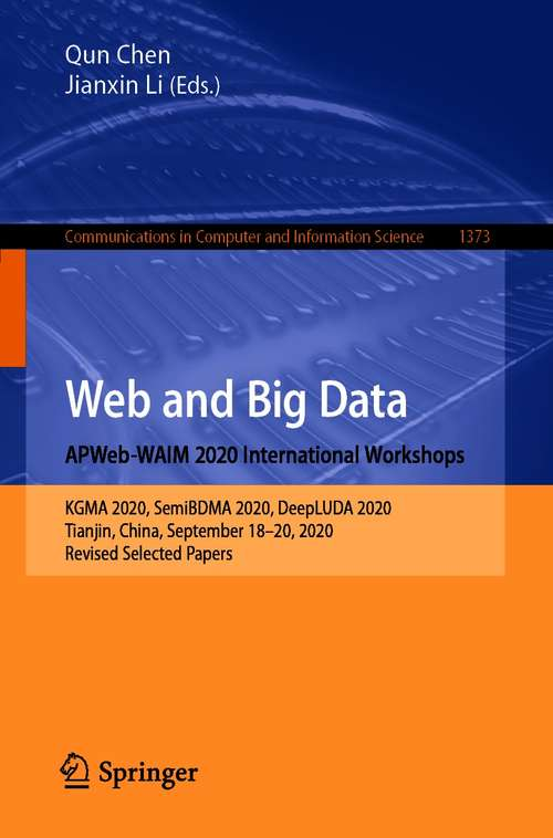 Web and Big Data. APWeb-WAIM 2020 International Workshops: KGMA 2020, SemiBDMA 2020, DeepLUDA 2020, Tianjin, China, September 18–20, 2020, Revised Selected Papers (Communications in Computer and Information Science #1373)