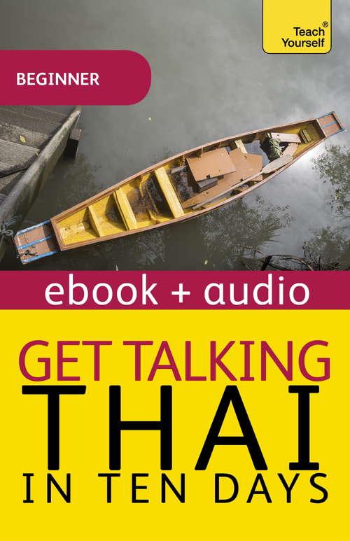 Get Talking Thai in Ten Days Beginner Audio Course: Enhanced Edition