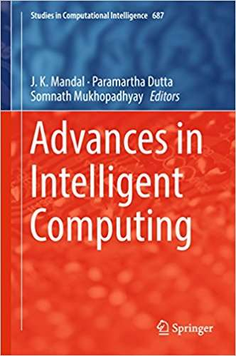 Advances in Intelligent Computing: Proceedings Of The 49th Annual Convention Of The Computer Society Of India Csi (Studies In Computational Intelligence  #687)