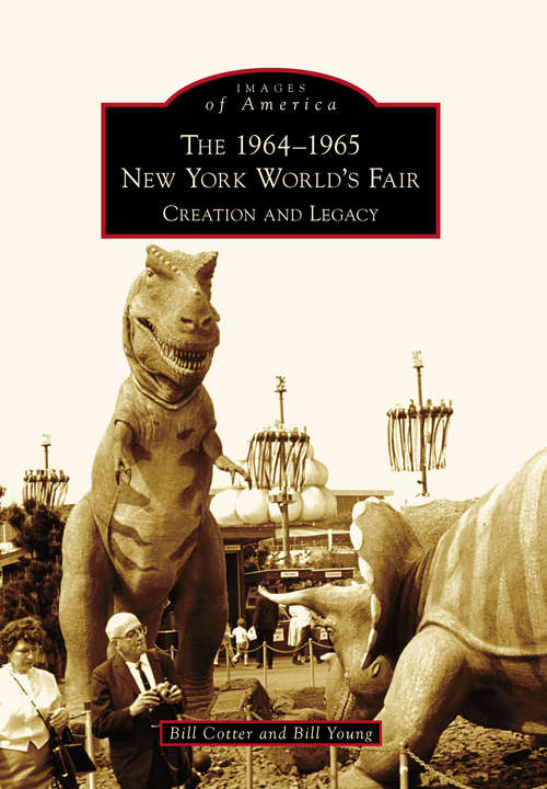 1964-1965 New York World's Fair, The: Creation and Legacy (Images of America)