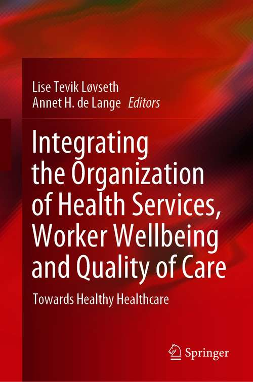 Integrating the Organization of Health Services, Worker Wellbeing and Quality of Care: Towards Healthy Healthcare