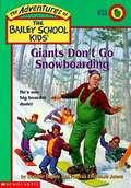 Giants Don't Go Snowboarding (The Adventures of the Bailey School Kids #33)