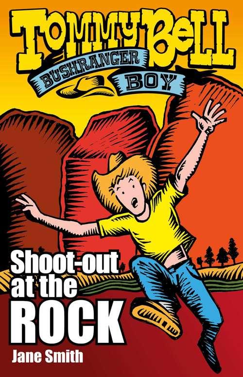 Tommy Bell Bushranger Boy: Shoot-out at the Rock (Tommy Bell Bushranger Boy #1)