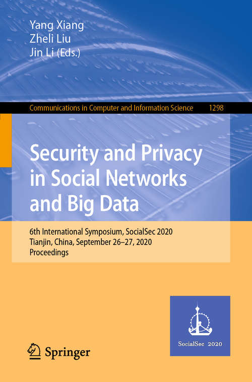 Security and Privacy in Social Networks and Big Data: 6th International Symposium, SocialSec 2020, Tianjin, China, September 26–27, 2020, Proceedings (Communications in Computer and Information Science #1298)