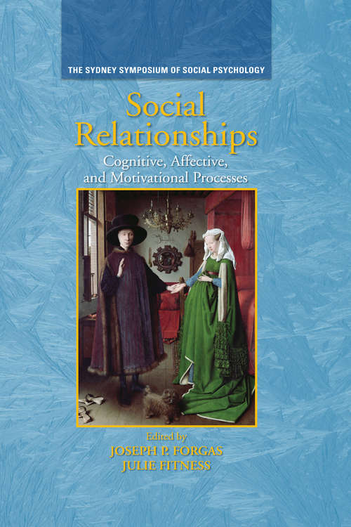 Social Relationships: Cognitive, Affective and Motivational Processes (Sydney Symposium of Social Psychology #Vol. 10)