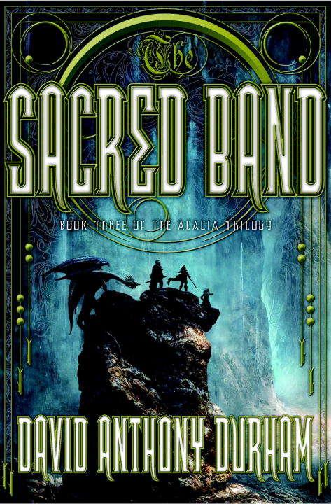 The Sacred Band: The Acacia Trilogy, Book Three (Acacia Trilogy #3)