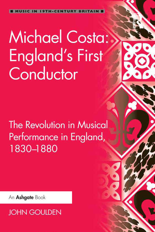 Michael Costa: The Revolution in Musical Performance in England, 1830-1880 (Music in Nineteenth-Century Britain)