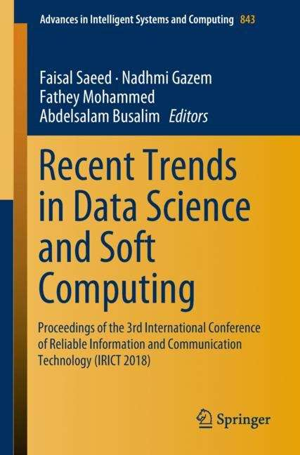 Recent Trends in Data Science and Soft Computing: Proceedings of the 3rd International Conference of Reliable Information and Communication Technology (IRICT 2018) (Advances in Intelligent Systems and Computing #843)