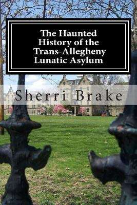 The Haunted History Of The Trans-Allegheny Lunatic Asylum